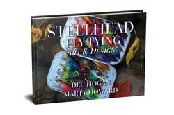 Steelhead Fly Tying Art and Design DEC HOGAN - MARTY HOWARD