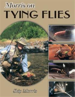 Morris on tying flies - Skip Morris